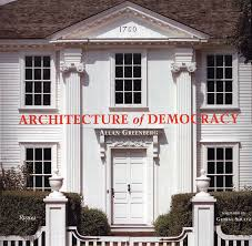 Architecture of Democracy, American Architecture and the Legacy of the Revolution
